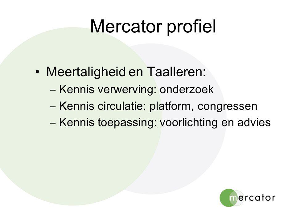 Mercator profiel •Meertaligheid en Taalleren: –Kennis verwerving: onderzoek –Kennis circulatie: platform, congressen –Kennis toepassing: voorlichting en advies