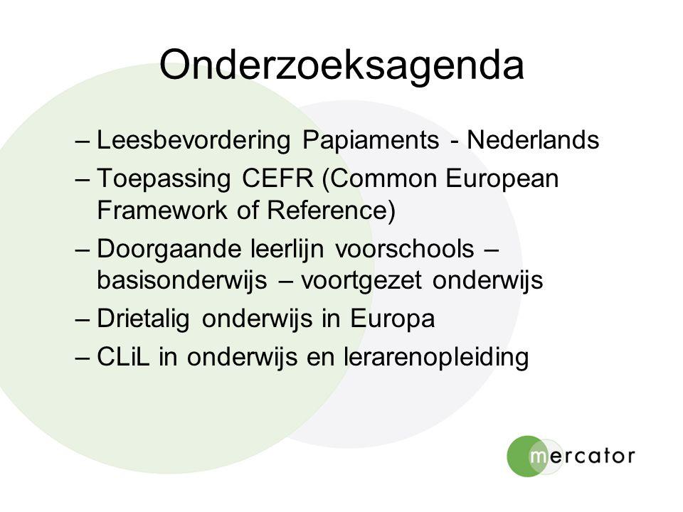 Onderzoeksagenda –Leesbevordering Papiaments - Nederlands –Toepassing CEFR (Common European Framework of Reference) –Doorgaande leerlijn voorschools – basisonderwijs – voortgezet onderwijs –Drietalig onderwijs in Europa –CLiL in onderwijs en lerarenopleiding