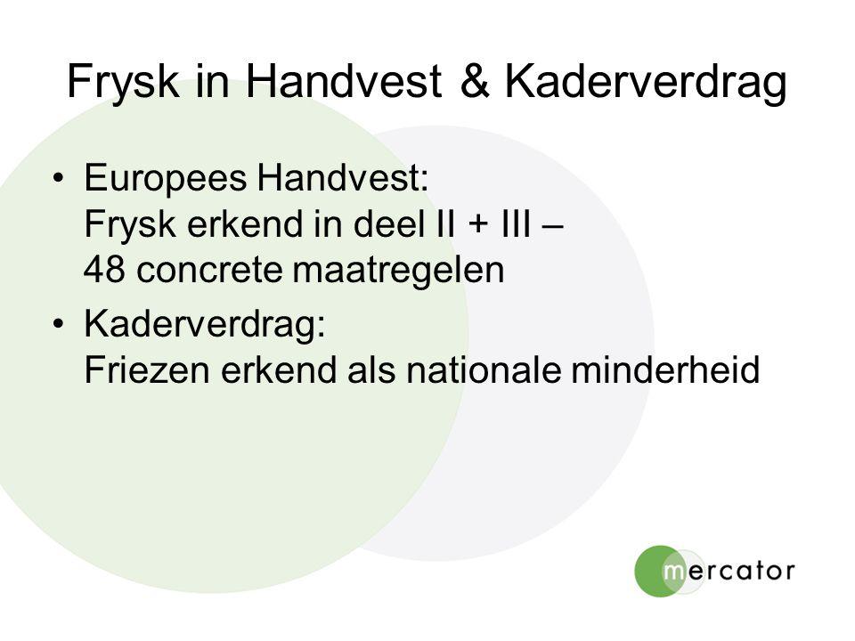 Frysk in Handvest & Kaderverdrag •Europees Handvest: Frysk erkend in deel II + III – 48 concrete maatregelen •Kaderverdrag: Friezen erkend als nationale minderheid
