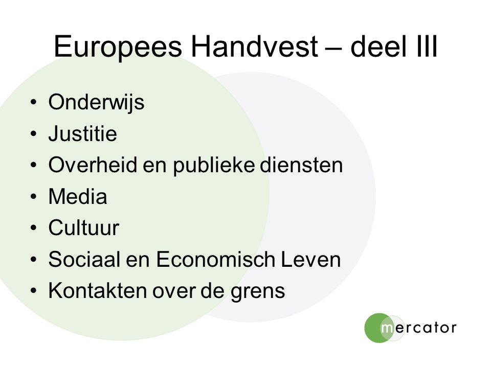 Europees Handvest – deel III •Onderwijs •Justitie •Overheid en publieke diensten •Media •Cultuur •Sociaal en Economisch Leven •Kontakten over de grens