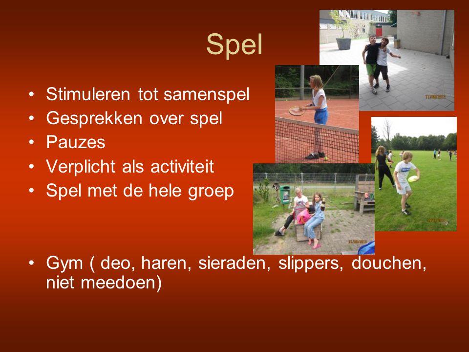 Spel •Stimuleren tot samenspel •Gesprekken over spel •Pauzes •Verplicht als activiteit •Spel met de hele groep •Gym ( deo, haren, sieraden, slippers,