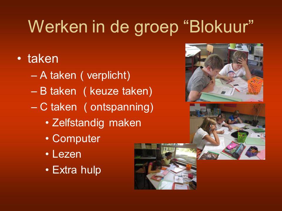 "Werken in de groep ""Blokuur"" •taken –A taken ( verplicht) –B taken ( keuze taken) –C taken ( ontspanning) •Zelfstandig maken •Computer •Lezen •Extra h"