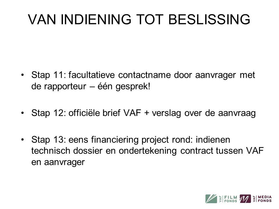 •Stap 11: facultatieve contactname door aanvrager met de rapporteur – één gesprek! •Stap 12: officiële brief VAF + verslag over de aanvraag •Stap 13: