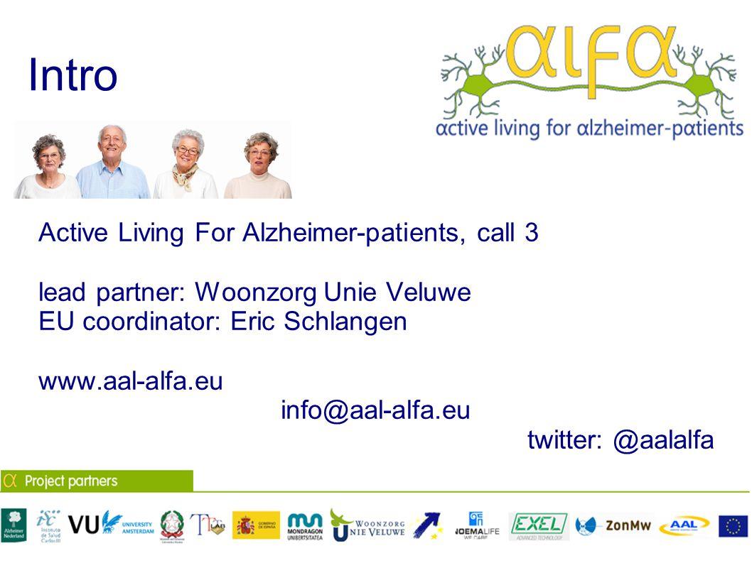 Intro Active Living For Alzheimer-patients, call 3 lead partner: Woonzorg Unie Veluwe EU coordinator: Eric Schlangen www.aal-alfa.eu info@aal-alfa.eu