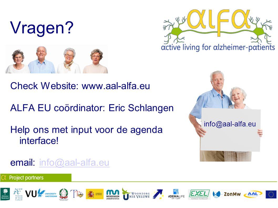 Vragen? Check Website: www.aal-alfa.eu ALFA EU coördinator: Eric Schlangen Help ons met input voor de agenda interface! email: info@aal-alfa.euinfo@aa