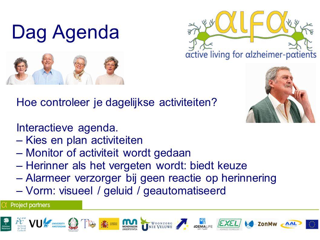 Dag Agenda Hoe controleer je dagelijkse activiteiten? Interactieve agenda. – Kies en plan activiteiten – Monitor of activiteit wordt gedaan – Herinner