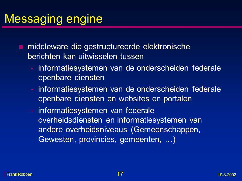 17 Frank Robben 19-3-2002 Messaging engine n middleware die gestructureerde elektronische berichten kan uitwisselen tussen -informatiesystemen van de