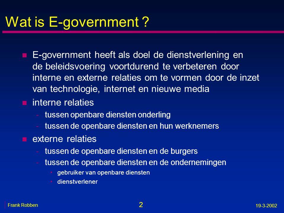 2 19-3-2002 Wat is E-government ? n E-government heeft als doel de dienstverlening en de beleidsvoering voortdurend te verbeteren door interne en exte
