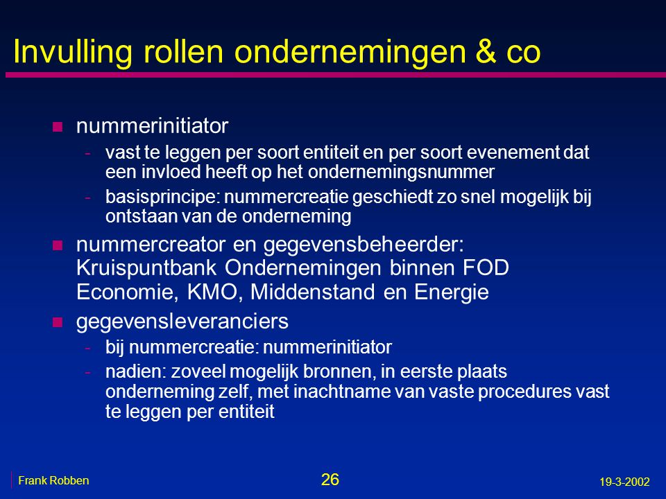26 Frank Robben 19-3-2002 Invulling rollen ondernemingen & co n nummerinitiator -vast te leggen per soort entiteit en per soort evenement dat een invl
