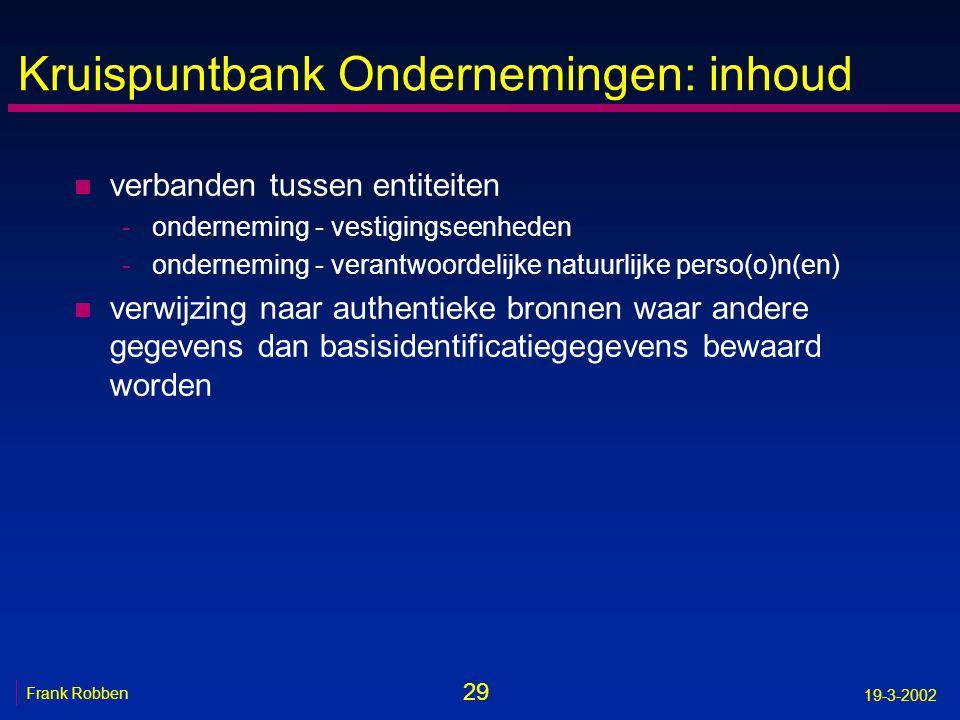 29 Frank Robben 19-3-2002 Kruispuntbank Ondernemingen: inhoud n verbanden tussen entiteiten -onderneming - vestigingseenheden -onderneming - verantwoo