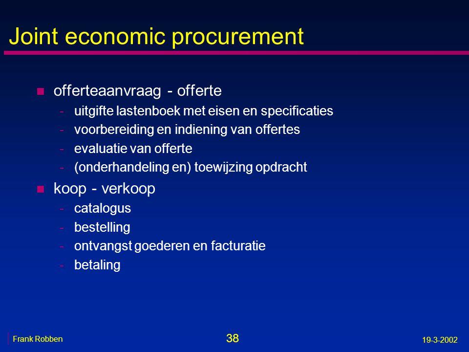 38 Frank Robben 19-3-2002 Joint economic procurement n offerteaanvraag - offerte -uitgifte lastenboek met eisen en specificaties -voorbereiding en ind