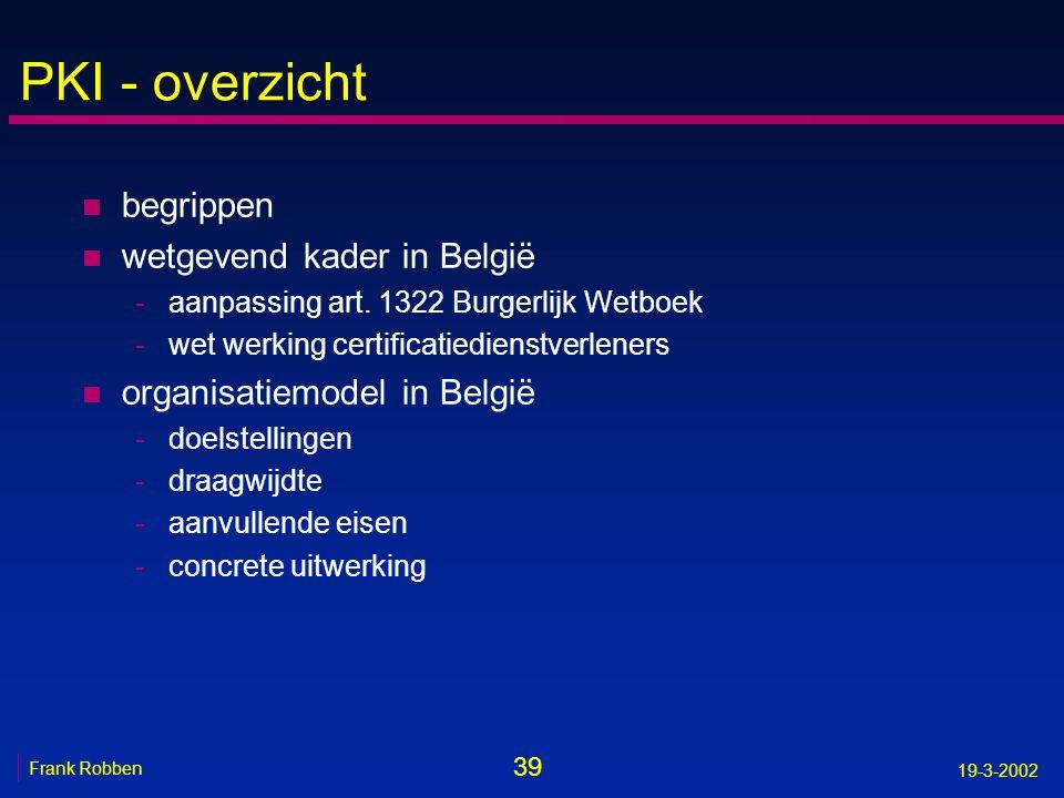 39 Frank Robben 19-3-2002 PKI - overzicht n begrippen n wetgevend kader in België -aanpassing art. 1322 Burgerlijk Wetboek -wet werking certificatiedi