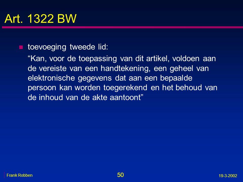 """50 Frank Robben 19-3-2002 Art. 1322 BW n toevoeging tweede lid: """"Kan, voor de toepassing van dit artikel, voldoen aan de vereiste van een handtekening"""