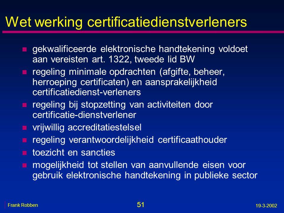 51 Frank Robben 19-3-2002 Wet werking certificatiedienstverleners n gekwalificeerde elektronische handtekening voldoet aan vereisten art. 1322, tweede
