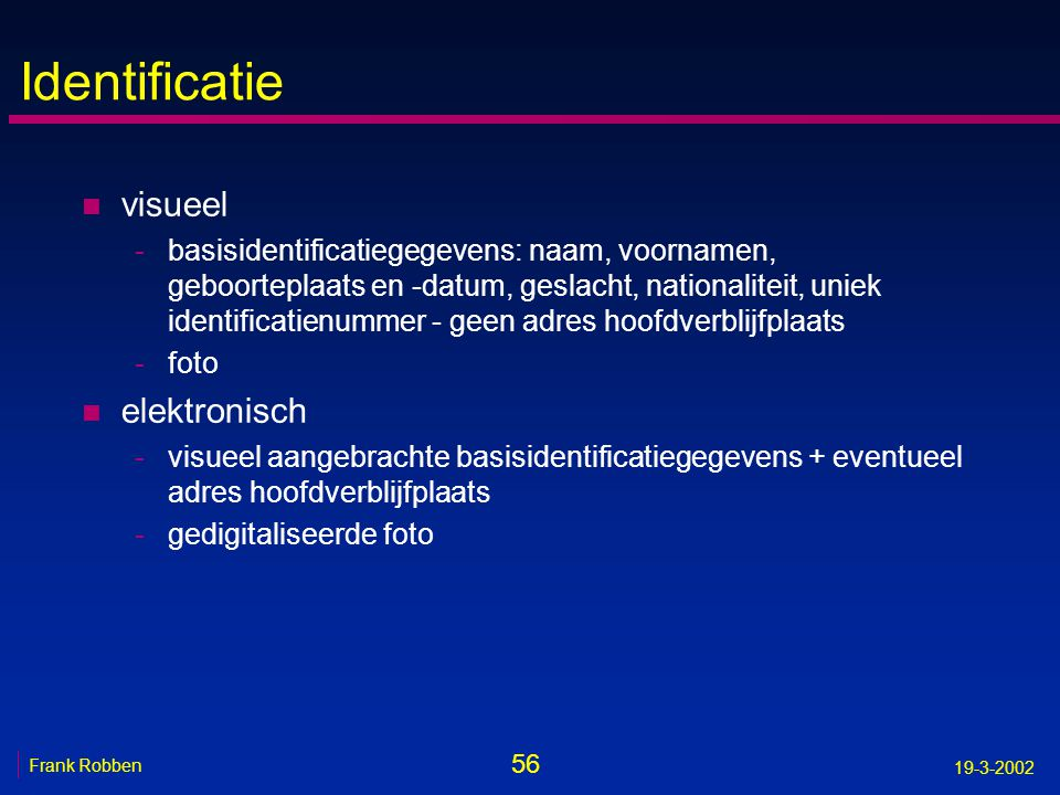 56 Frank Robben 19-3-2002 Identificatie n visueel -basisidentificatiegegevens: naam, voornamen, geboorteplaats en -datum, geslacht, nationaliteit, uni