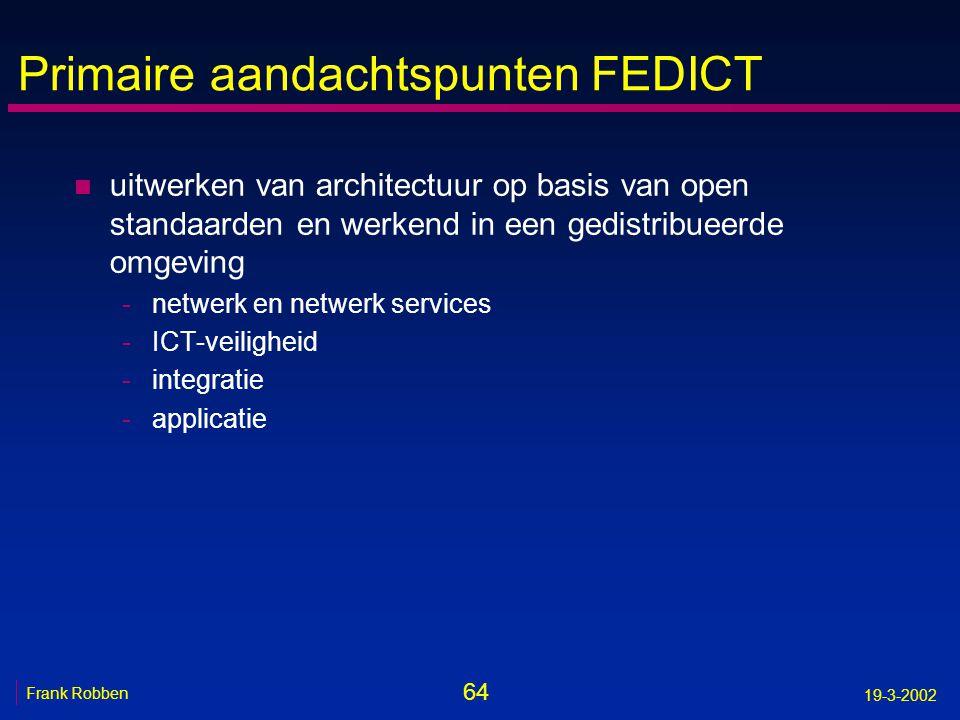 64 Frank Robben 19-3-2002 Primaire aandachtspunten FEDICT n uitwerken van architectuur op basis van open standaarden en werkend in een gedistribueerde