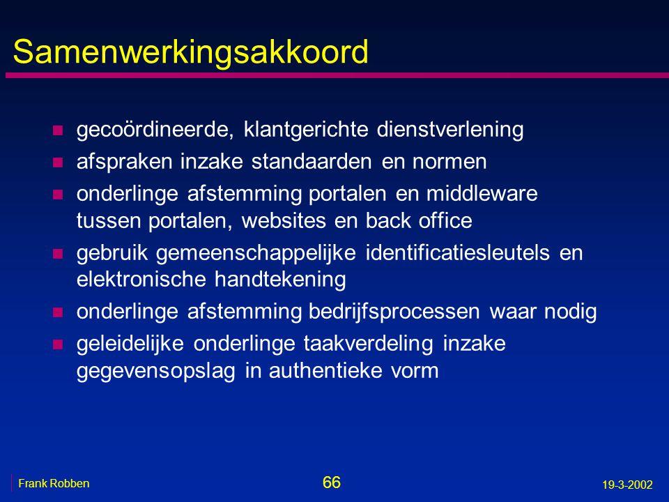 66 Frank Robben 19-3-2002 Samenwerkingsakkoord n gecoördineerde, klantgerichte dienstverlening n afspraken inzake standaarden en normen n onderlinge a