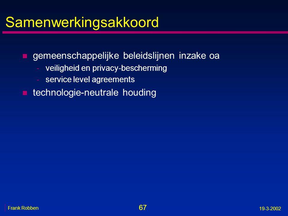 67 Frank Robben 19-3-2002 Samenwerkingsakkoord n gemeenschappelijke beleidslijnen inzake oa -veiligheid en privacy-bescherming -service level agreemen