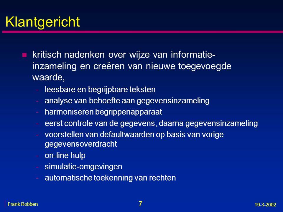 68 Frank Robben 19-3-2002 Voordelen n voor burger/onderneming -snellere communicatie/dienstverlening -kwaliteitsvollere dienstverlening -meer geïndividualiseerde dienstverlening -vermindering administratieve belasting -betere bereikbaarheid -grotere openbaarheid van bestuur