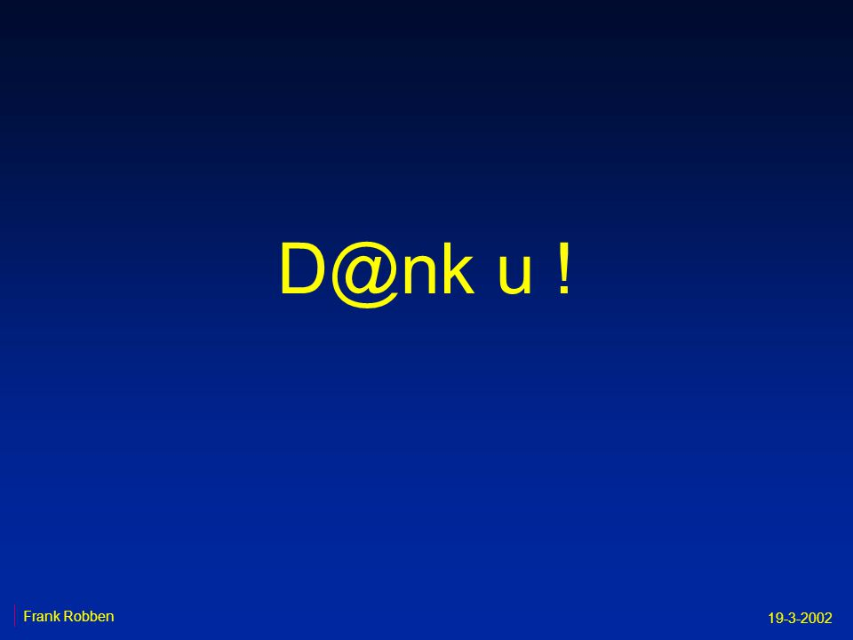 D@nk u ! Frank Robben 19-3-2002