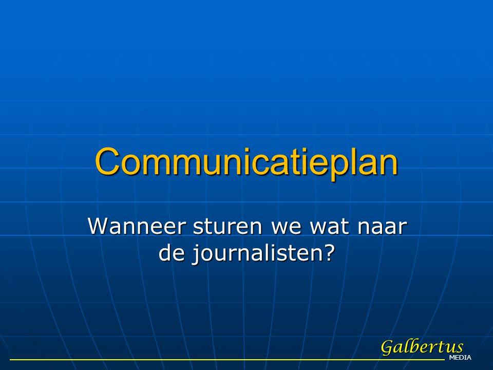 Communicatieplan Wanneer sturen we wat naar de journalisten? Galbertus MEDIA