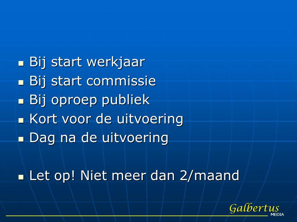  Bij start werkjaar  Bij start commissie  Bij oproep publiek  Kort voor de uitvoering  Dag na de uitvoering  Let op! Niet meer dan 2/maand Galbe