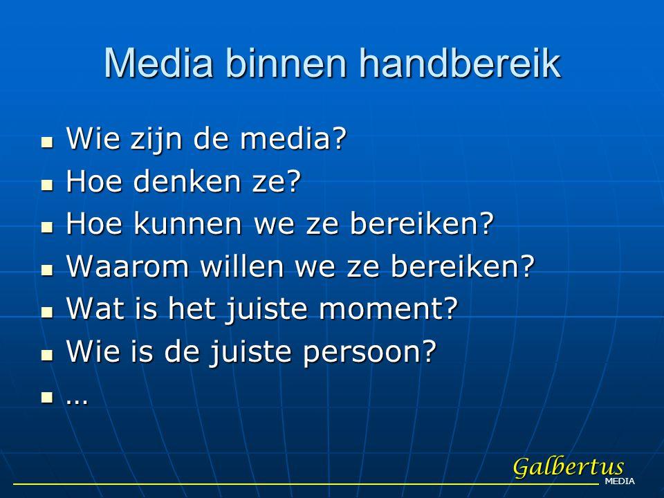 Media binnen handbereik  Wie zijn de media?  Hoe denken ze?  Hoe kunnen we ze bereiken?  Waarom willen we ze bereiken?  Wat is het juiste moment?