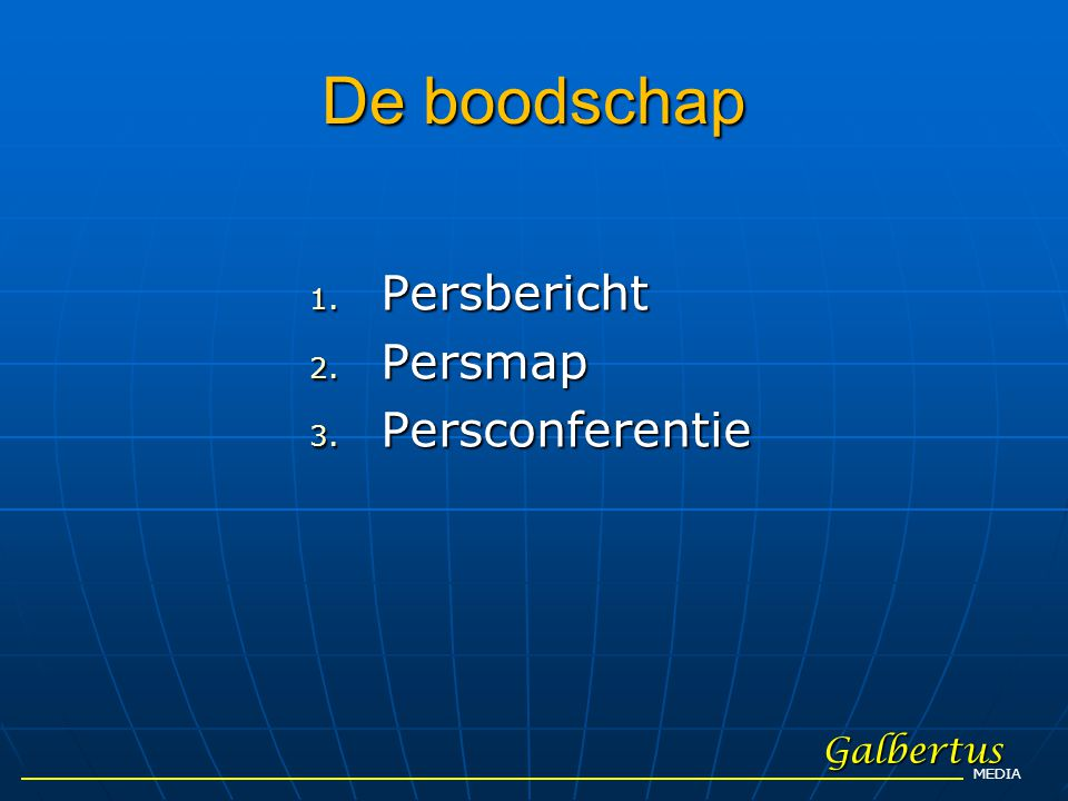 De boodschap 1. Persbericht 2. Persmap 3. Persconferentie Galbertus MEDIA