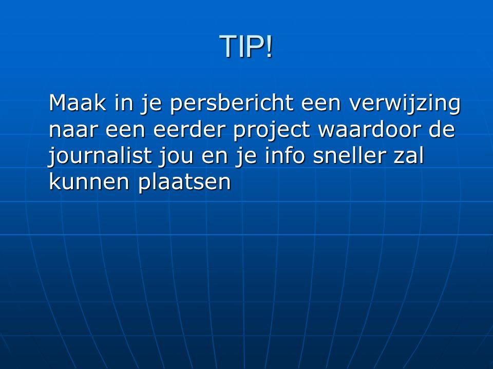 TIP! Maak in je persbericht een verwijzing naar een eerder project waardoor de journalist jou en je info sneller zal kunnen plaatsen