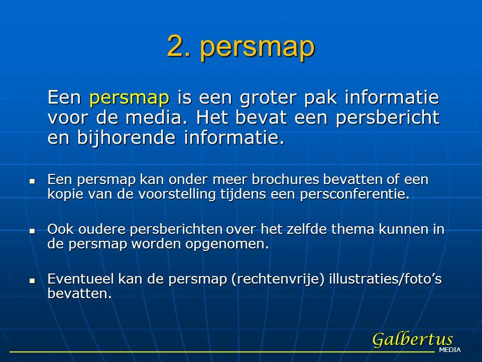 2. persmap Een persmap is een groter pak informatie voor de media. Het bevat een persbericht en bijhorende informatie.  Een persmap kan onder meer br