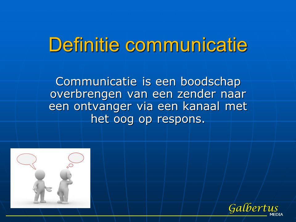Definitie communicatie Communicatie is een boodschap overbrengen van een zender naar een ontvanger via een kanaal met het oog op respons. Galbertus ME