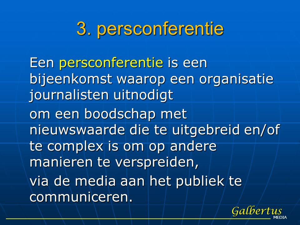 3. persconferentie Een persconferentie is een bijeenkomst waarop een organisatie journalisten uitnodigt om een boodschap met nieuwswaarde die te uitge