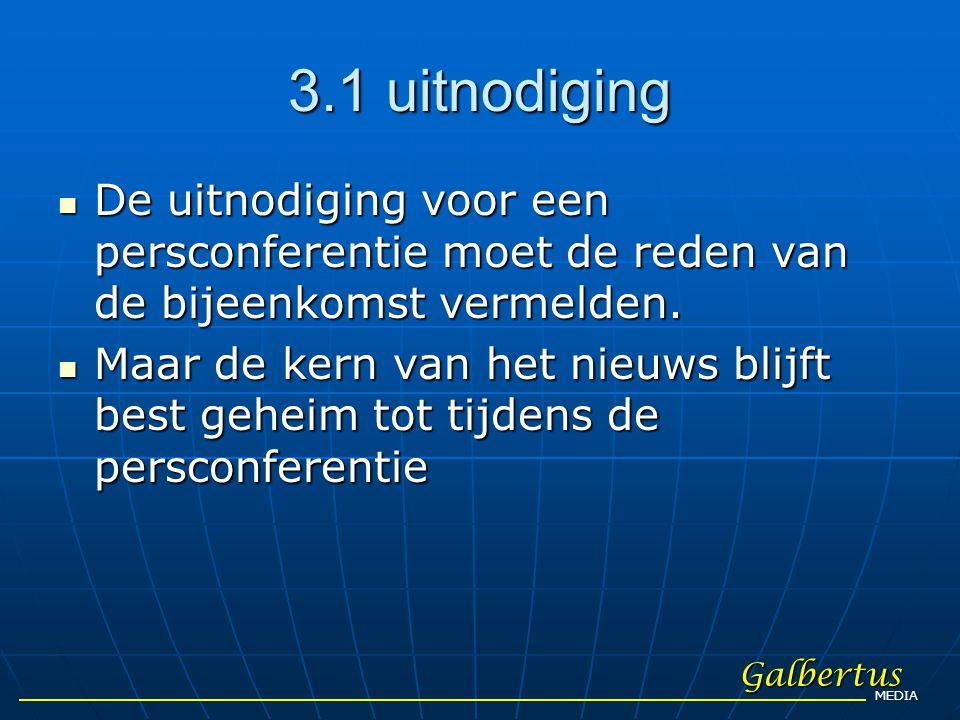 3.1 uitnodiging  De uitnodiging voor een persconferentie moet de reden van de bijeenkomst vermelden.  Maar de kern van het nieuws blijft best geheim