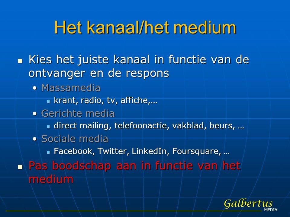 Het kanaal/het medium  Kies het juiste kanaal in functie van de ontvanger en de respons •Massamedia  krant, radio, tv, affiche,… •Gerichte media  d