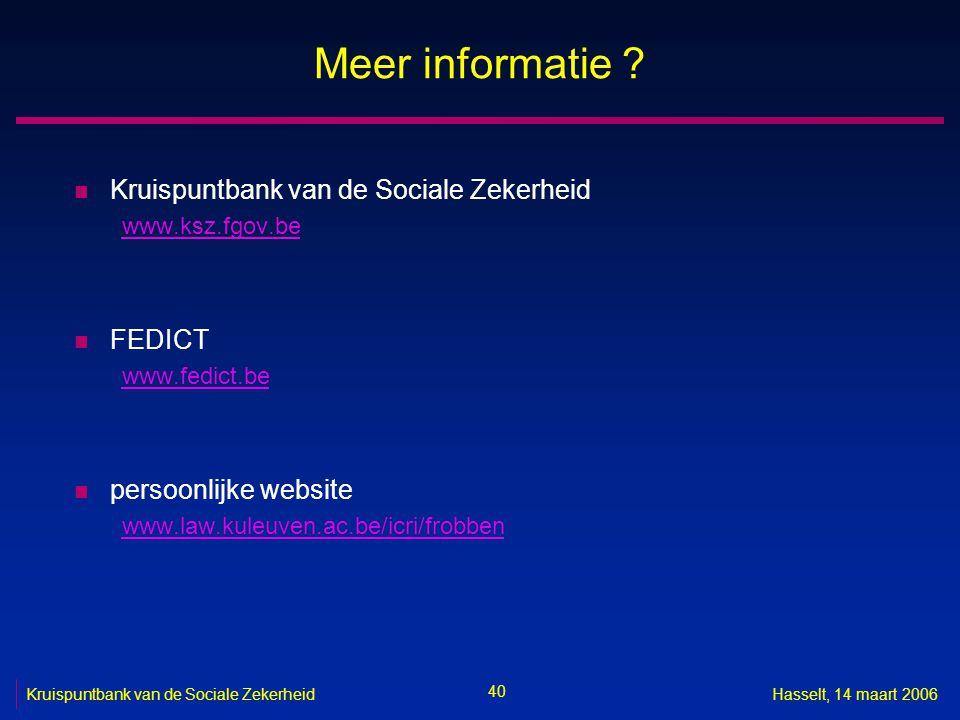 40 Kruispuntbank van de Sociale ZekerheidHasselt, 14 maart 2006 Meer informatie .
