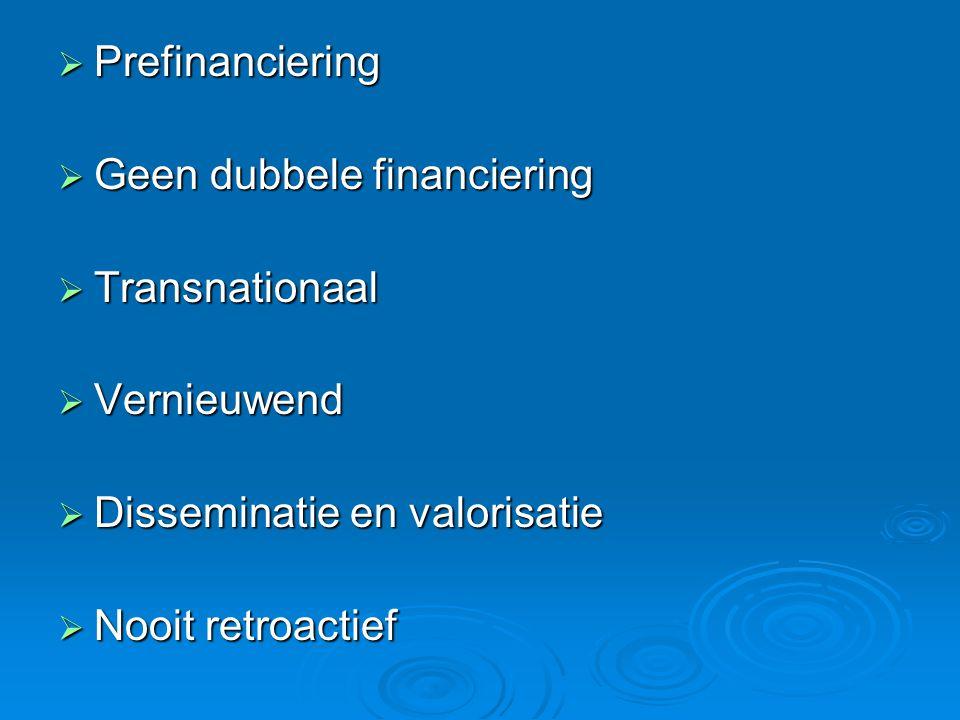  Prefinanciering  Geen dubbele financiering  Transnationaal  Vernieuwend  Disseminatie en valorisatie  Nooit retroactief