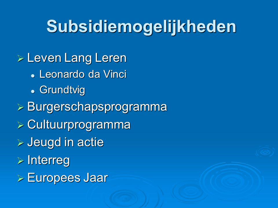 Subsidiemogelijkheden Subsidiemogelijkheden  Leven Lang Leren  Leonardo da Vinci  Grundtvig  Burgerschapsprogramma  Cultuurprogramma  Jeugd in actie  Interreg  Europees Jaar