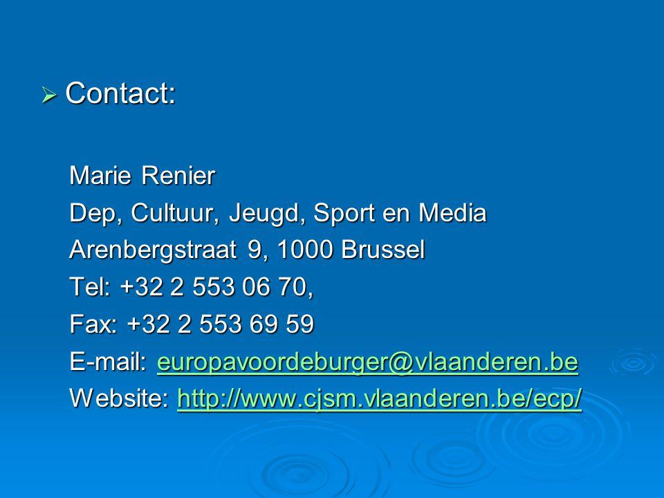  Contact: Marie Renier Dep, Cultuur, Jeugd, Sport en Media Arenbergstraat 9, 1000 Brussel Tel: +32 2 553 06 70, Fax: +32 2 553 69 59 E-mail: europavoordeburger@vlaanderen.be europavoordeburger@vlaanderen.be Website: http://www.cjsm.vlaanderen.be/ecp/ http://www.cjsm.vlaanderen.be/ecp/