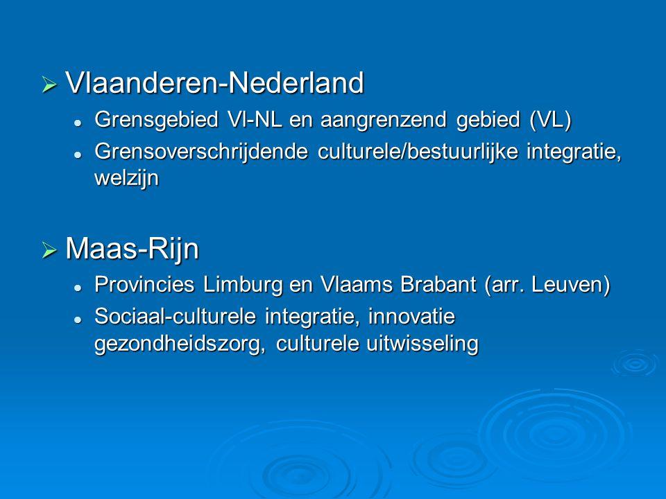  Vlaanderen-Nederland  Grensgebied Vl-NL en aangrenzend gebied (VL)  Grensoverschrijdende culturele/bestuurlijke integratie, welzijn  Maas-Rijn  Provincies Limburg en Vlaams Brabant (arr.