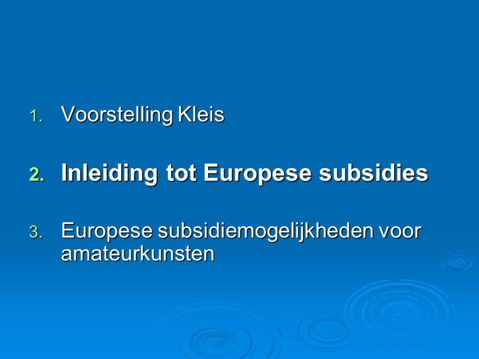 1. Voorstelling Kleis 2. Inleiding tot Europese subsidies 3.