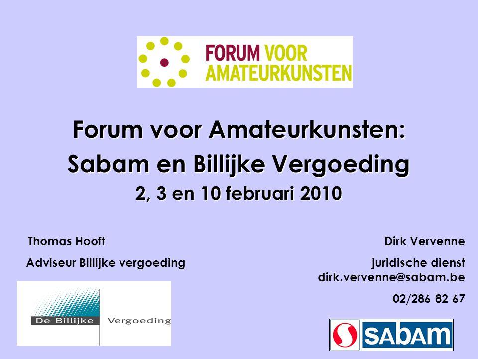Forum voor Amateurkunsten: Sabam en Billijke Vergoeding 2, 3 en 10 februari 2010 Thomas Hooft Dirk Vervenne Adviseur Billijke vergoeding juridische di