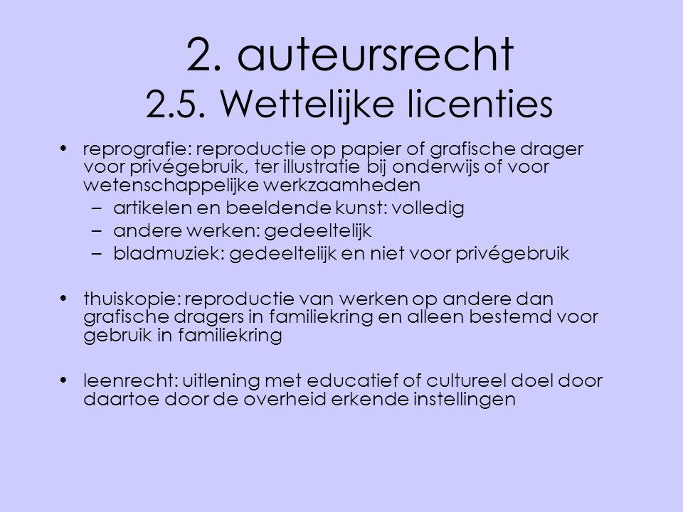 2. auteursrecht 2.5. Wettelijke licenties •reprografie: reproductie op papier of grafische drager voor privégebruik, ter illustratie bij onderwijs of