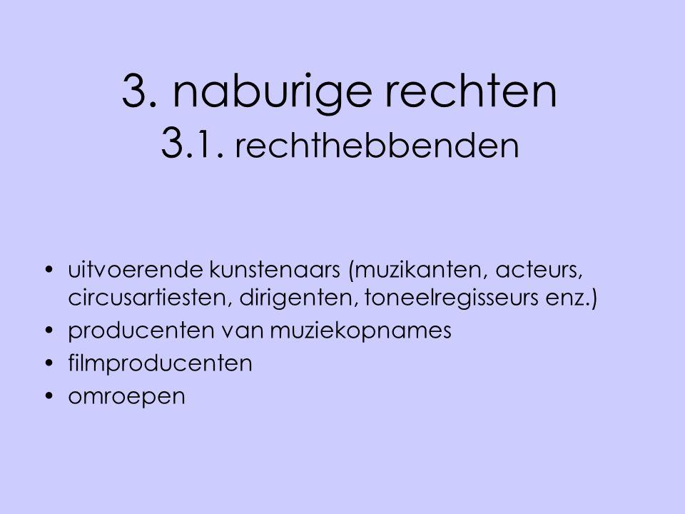 3. naburige rechten 3.1. rechthebbenden •uitvoerende kunstenaars (muzikanten, acteurs, circusartiesten, dirigenten, toneelregisseurs enz.) •producente