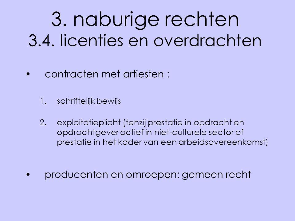 3. naburige rechten 3.4. licenties en overdrachten •contracten met artiesten : 1.schriftelijk bewijs 2.exploitatieplicht (tenzij prestatie in opdracht