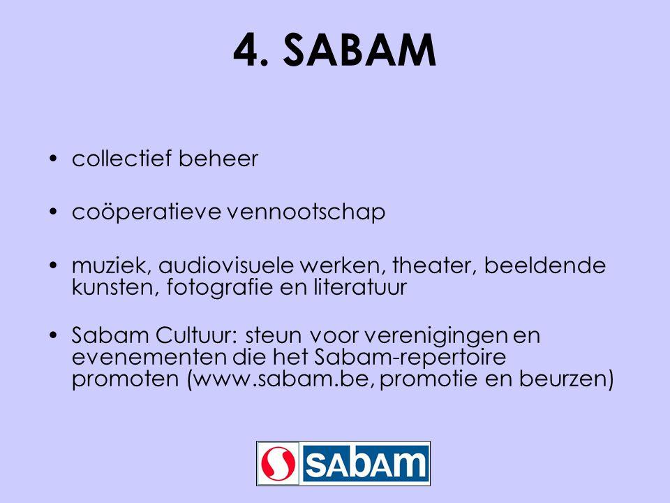4. SABAM •collectief beheer •coöperatieve vennootschap •muziek, audiovisuele werken, theater, beeldende kunsten, fotografie en literatuur •Sabam Cultu