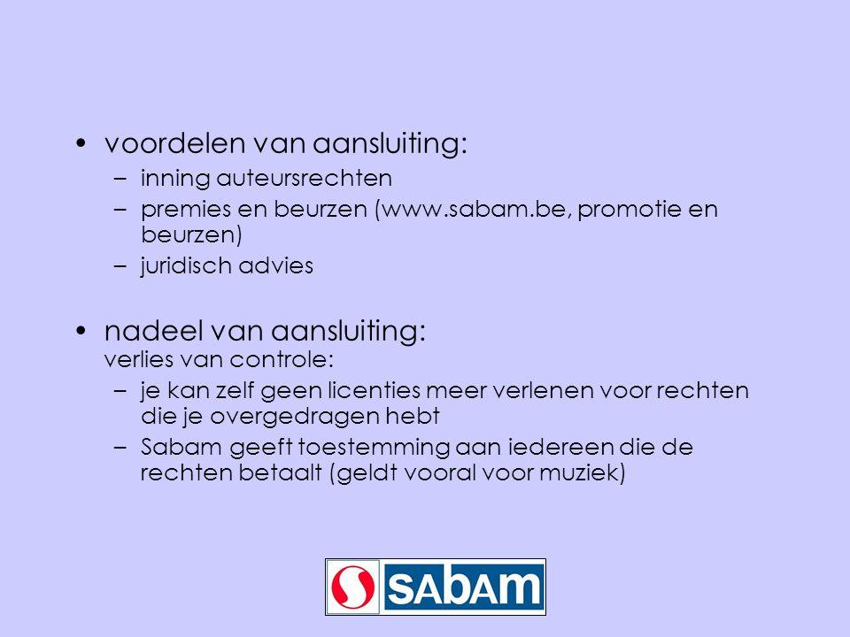•voordelen van aansluiting: –inning auteursrechten –premies en beurzen (www.sabam.be, promotie en beurzen) –juridisch advies •nadeel van aansluiting: