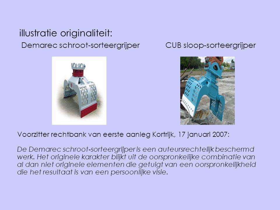 illustratie originaliteit: Demarec schroot-sorteergrijper CUB sloop-sorteergrijper Voorzitter rechtbank van eerste aanleg Kortrijk, 17 januari 2007: D