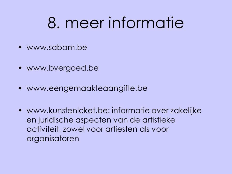 8. meer informatie •www.sabam.be •www.bvergoed.be •www.eengemaakteaangifte.be •www.kunstenloket.be: informatie over zakelijke en juridische aspecten v