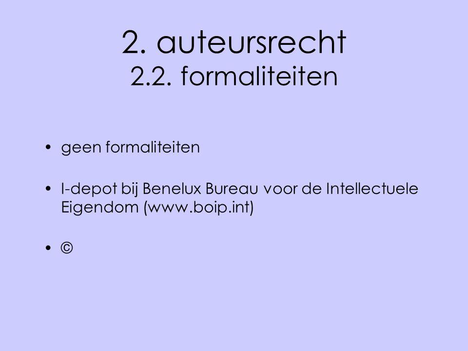 2. auteursrecht 2.2. formaliteiten •geen formaliteiten •I-depot bij Benelux Bureau voor de Intellectuele Eigendom (www.boip.int) •©