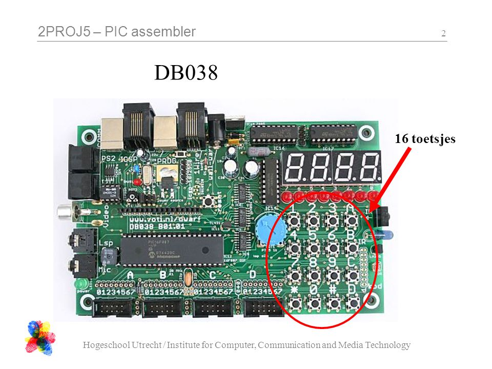 2PROJ5 – PIC assembler Hogeschool Utrecht / Institute for Computer, Communication and Media Technology 2 DB038 16 toetsjes